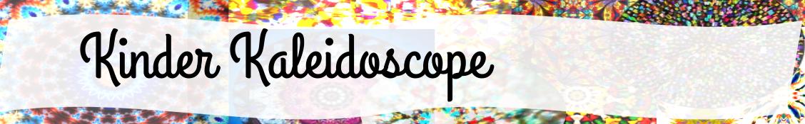 Kinder Kaleidoscope